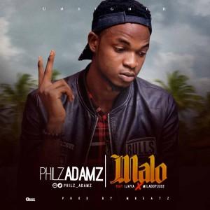 MUSIC: Philzadamz – Malo Ft Ijaya & Miladoplus2