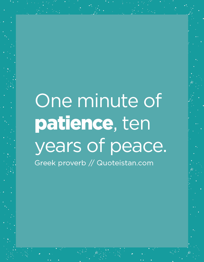 One minute of patience, ten years of peace.
