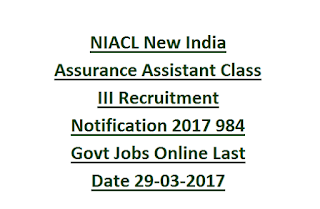 NIACL New India Assurance Assistant Class III Recruitment Notification 2017 984 Govt Jobs Online Last Date 29-03-2017