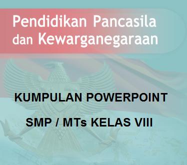 Download Kumpulan Powerpoint Untuk Pembelajaran Ppkn Smp Kelas 8 Kurikulum 2013 (Bagian 3)
