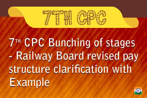 7thCPC-Bunching-of-Stages-Railway-Board