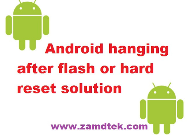 How to fix android hanging after hard reset or flashing.