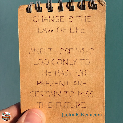 "Quotes About Change To Improve Your Life: ""Change is the law of life. And those who look only to the past or present are certain to miss the future."" ― John F. Kennedy"