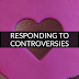 Responding to Controversies