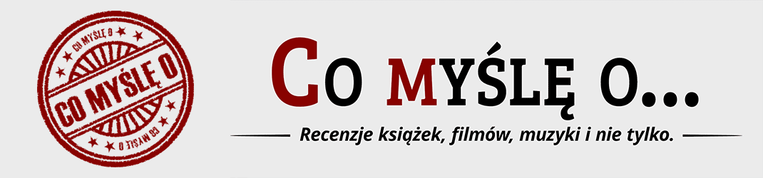 Co myślę o... – Blog pełen recenzji