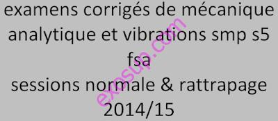 examens corrigés de mécanique analytique et vibrations smp s5 fsa - sessions normale & rattrapage 2014-15