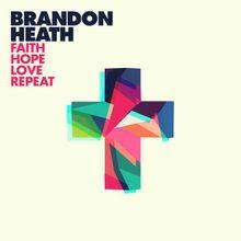 Faith Hope Love Repeat - Brandon Heath Lyrics