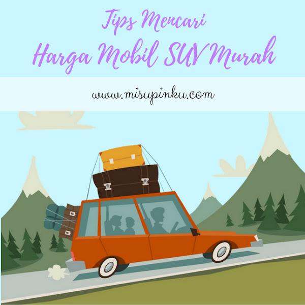 Tips Mencari Harga Mobil SUV Murah