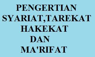 PENGERTIAN SYARIAT, THARIKAT, HAKIKAT, & MA'RIFAT