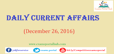 Current affairs : December 26, 2016 for all competitive exams