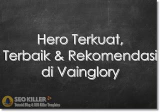 Top 4+ Hero Terkuat dan Terbaik di Vainglory versi Saya