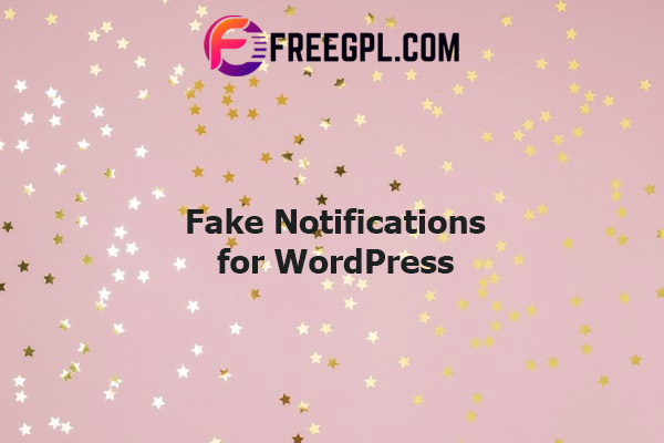 Fake Notifications for WordPress Nulled Download Free