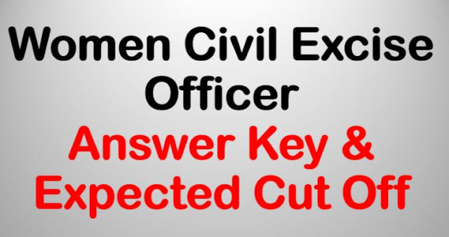 Women Civil Excise Officer - February 24 - Answer Key & Expected Cut Off