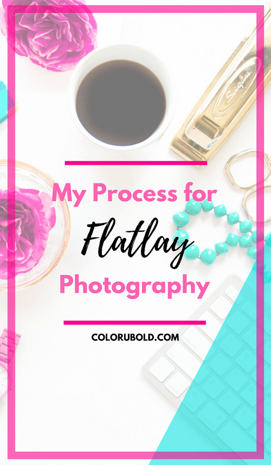 My Process for Taking Flat Lay Photography