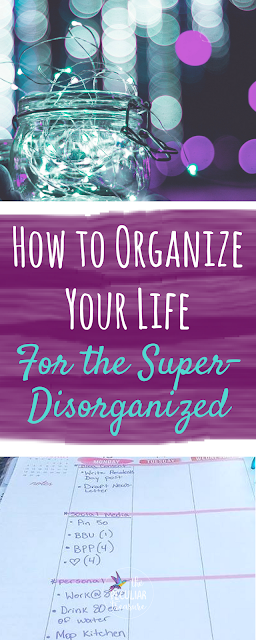 How to Organize Your Life (For the Super Disorganized) | #organize #planning #thehappyplanner #simplify