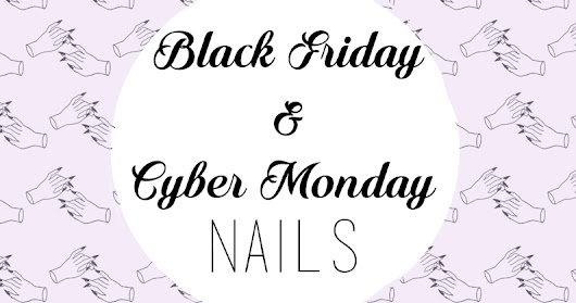 Black Friday & Cyber Monday - Nails
