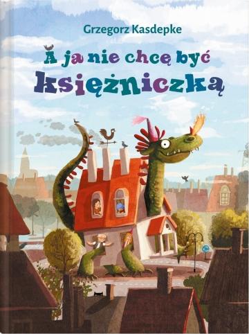 A ja nie chcę być księżniczką - Grzegorz Kasdepke