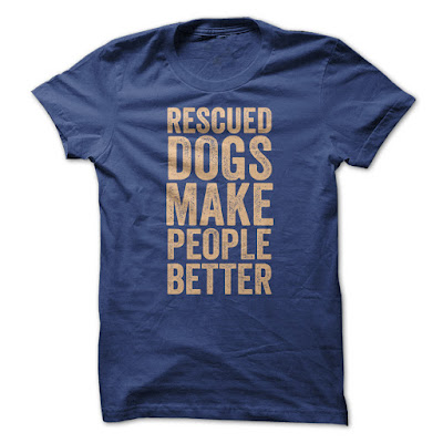Rescued Dogs Make People Better T Shirts