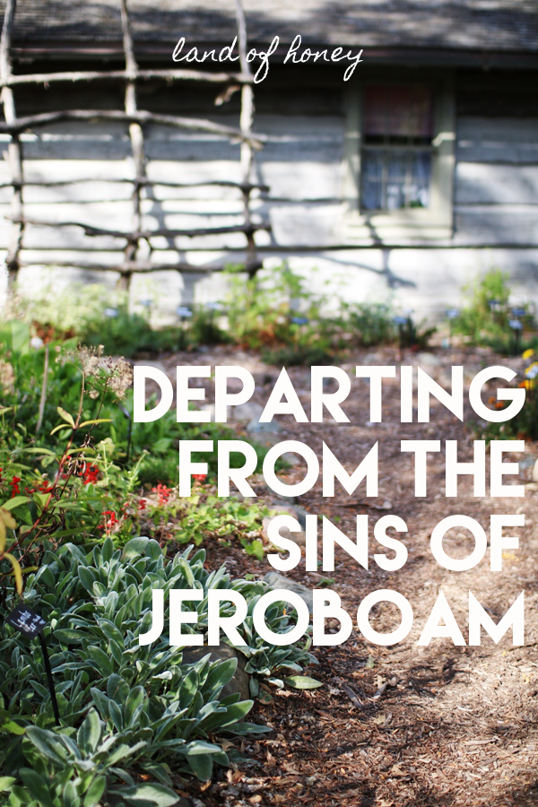 Departing from the Sins of Jeroboam | Land of Honey
