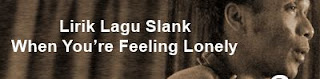 Lirik Lagu Slank - When You're Feeling Lonely