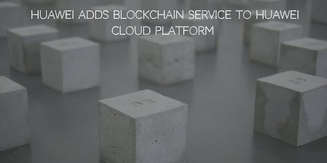 Huawei Adds Blockchain Service to Huawei Cloud Platform