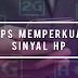 4 Tips Mudah Memperkuat Sinyal HP/Smartphone