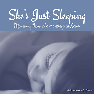 She's Just Sleeping: Mourning those who are asleep in Jesus.  Maidservantsofchrist