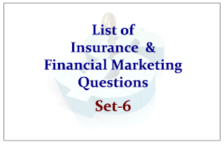 List of Insurance and Financial Marketing Questions for Upcoming Insurance Exams Set-6