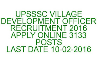 UPSSSC VILLAGE DEVELOPMENT OFFICER RECRUITMENT 2016 APPLY ONLINE 3133 POSTS LAST DATE 10-02-2016