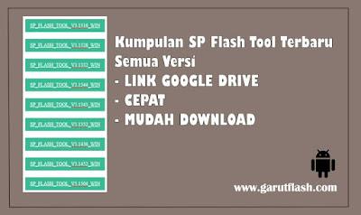 Kumpulan SP Flashtool Semua Versi Terbaru Link Google Drive