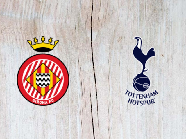 Watch Girona vs Tottenham Hotspur Full Match & Highlights - 04 August 2018