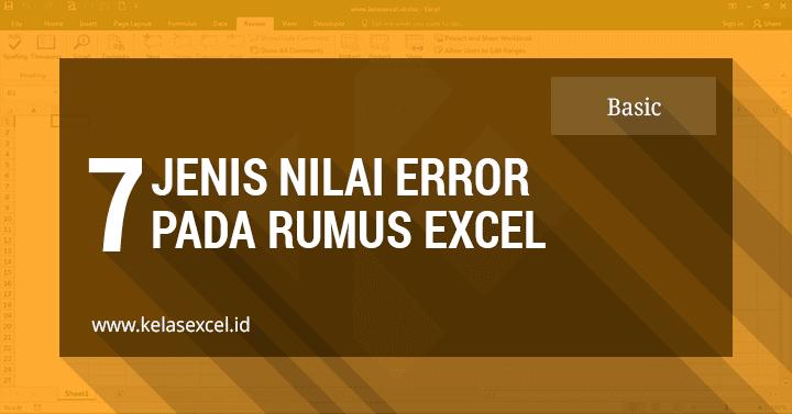 Mengenal 7 Jenis / Tipe Pesan Error Pada Rumus Excel Dan Cara Mengatasinya