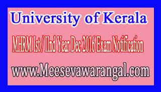 University of Kerala MHRM Ist / IInd Year Dec 2016 Exam Notification