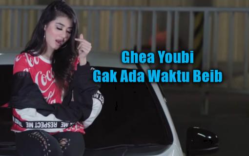 Ghea Youbie, Dangdut, Dangdut Remix, 2018, Download Lagu Ghea Youbi - Gak Ada Waktu Beib Mp3 (Dangdut Terbaru 2018)