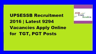UPSESSB Recruitment 2016 | Latest 9294 Vacancies Apply Online for  TGT, PGT Posts
