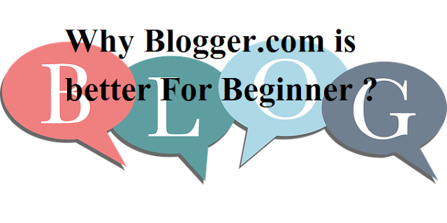 Why Blogger.com is better For Beginner ?