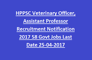 HPPSC Veterinary Officer, Assistant Professor Recruitment Notification 2017 58 Govt Jobs Last Date 25-04-2017