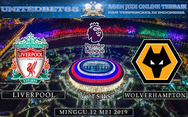 PREDIKSI Liverpool vs Wolverhampton 12 MEI 2019