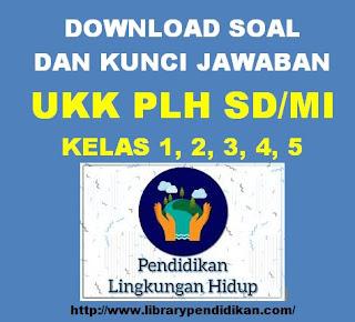 Soal dan Jawaban PLH SD/MI Kelas 1, 2, 3, 4, 5
