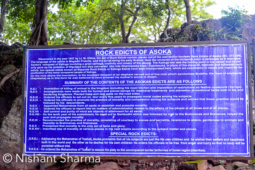 There are multiple edicts of Ashoka and spread across various countries including India, Bangladesh, Afganistan and Pakistan. Odisha state has some of these which have some messages by Ashoka which is influenced by him follower-ship of budhhism. While in Bhubaneshwar, we also planned to visit Rock edicts of Asoka. This Photo Journey shares some of the photographs along with some information.These rocks with edicts of Ashoka are covered with glass, so that visitors don't do anything to the rock which may impact the quality. It's a better way to keep heritage little safe. Unfortunately tourism is destroying lot of heritage in our country. So responsibility lies with all of us to respect these places and be aware about keeping them clean.There are different views about Ashoka's association with Buddhism and like many other historical stories, it's extremely difficult to know which one is correct and upto what extent. And practically it depends on who written about these historical events and how much bias was there. Even today 2 different people would describe our leaders in different ways. I don't want to mentions the names but pick any and think about 2 extreme thoughts about those.As per few recent articles in Hindustan Times, Asoka was one of the most cruel kings and following buddhism was just a political stunt. While there are some articles which say that after few wars Asoka felt bad about the blood-shed and then started following buddhism.Most of the things written on these rocks encourage peaceful events and empathy for other things on earth. Some of these edicts are little abstract and say much bigger things, which may not occur to your mind at first glance. All this makes these edicts more special.Try to read these boards. These are english and hindi translations of what is written on these rocks. Original edicts are carved in magadhi script. Some portions of it are decaying with time. And it's difficult to preserve the heritage in these coastal regions of the country.More about Edicts of Asoka can be checked at.
