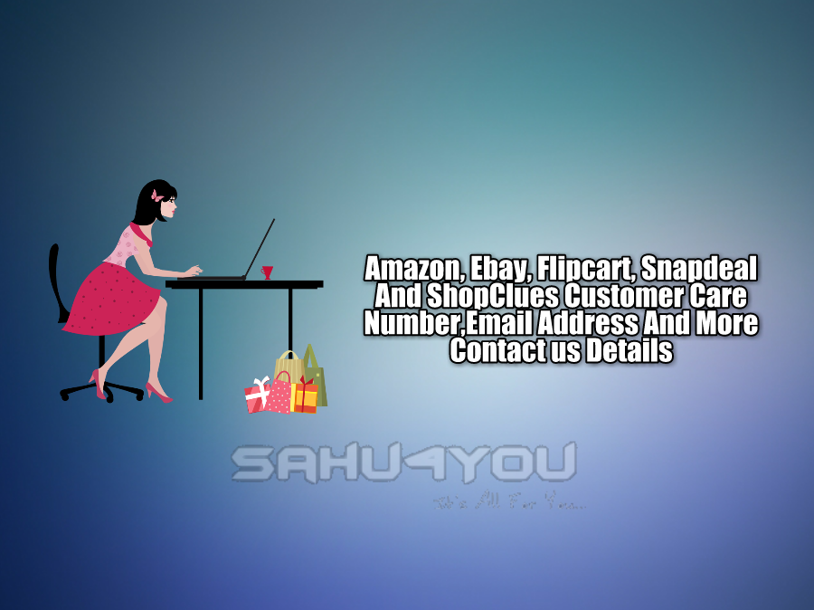 Amazon, Ebay, Flipkart,Snapdeal And ShopClues Customer Care Number, Email Address And More Contact us Details
