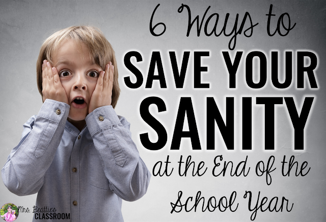 Are you a teacher heading into the end of the year? You'll want to save these 6 ideas for how to save your sanity at the end of the school year!