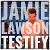 Lirik Lagu Jamie Lawson - Testify + Arti dan Terjemahan