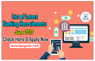 List of Latest Banking Recruitments in June 2017 – Check Here& Apply Now