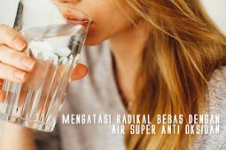 Mengatasi Radikal Bebas dengan Air Super Anti Oksidan