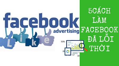 Cập Nhật 5 Cách Làm Facebook Marketing Đã Lỗi Thời