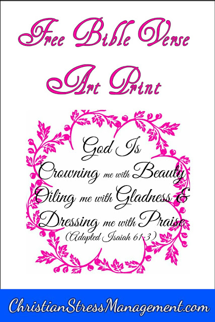 God is crowning me with beauty, oiling me with gladness and dressing me with praise (Adapted Isaiah 61:3) Bible verse art print.