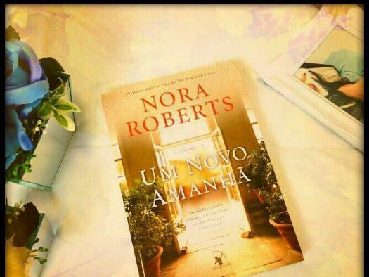 (Resenha) Um novo amanhã - Nora Roberts