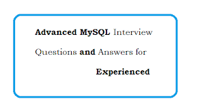 Advanced MySQL Interview Questions and Answers for Experienced