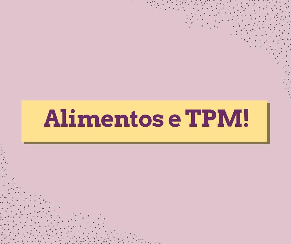 Alimentos que aliviam e prejudicam a TPM!